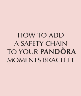 How To Add a Safety Chain To Your Pandora Moments Bracelet